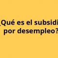 subsidio por desempleo en España