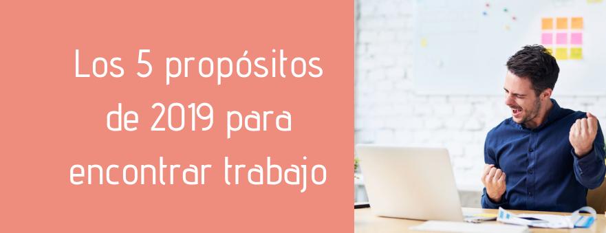 Los 5 propósitos de 2019 para encontrar trabajo